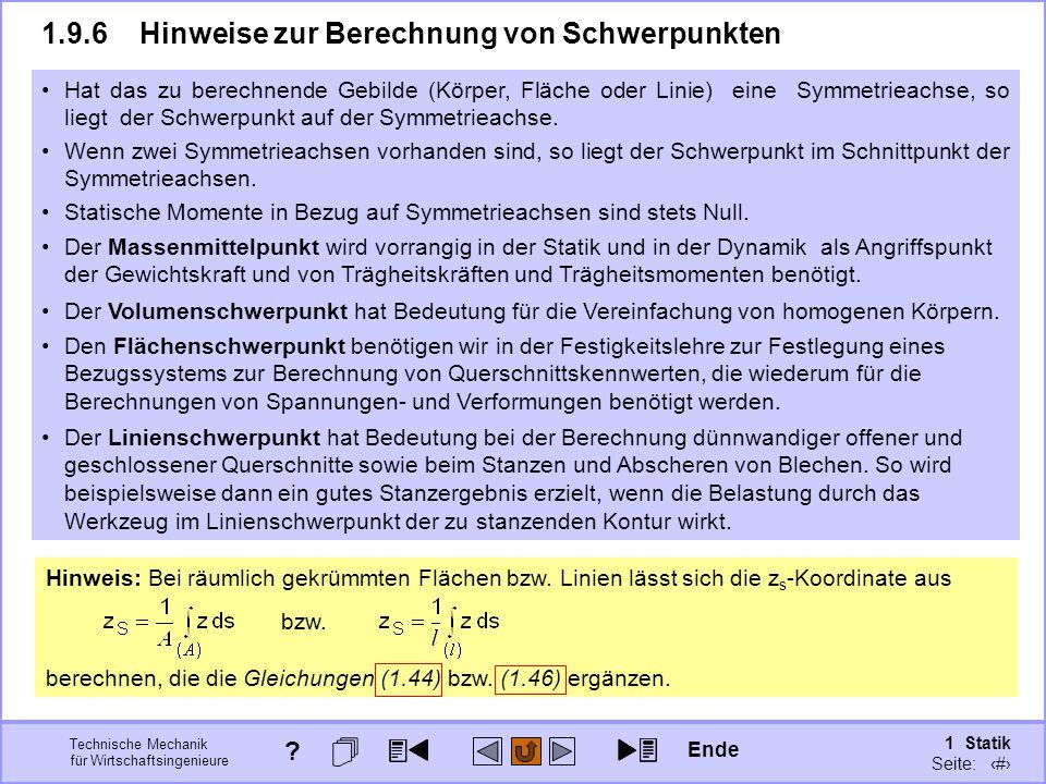 Technische Mechanik für Wirtschaftsingenieure 1 Statik Seite: 133 1.9.6Hinweise zur Berechnung von Schwerpunkten Statische Momente in Bezug auf Symmetrieachsen sind stets Null.