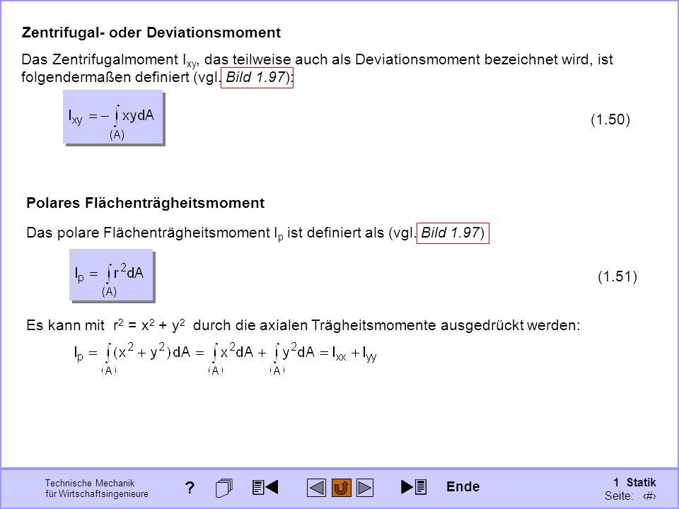 Technische Mechanik für Wirtschaftsingenieure 1 Statik Seite: 135 Polares Flächenträgheitsmoment Das polare Flächenträgheitsmoment I p ist definiert als (vgl.