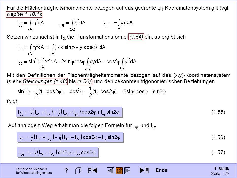 Technische Mechanik für Wirtschaftsingenieure 1 Statik Seite: 142 Für die Flächenträgheitsmomomente bezogen auf das gedrehte  -Koordinatensystem gilt (vgl.