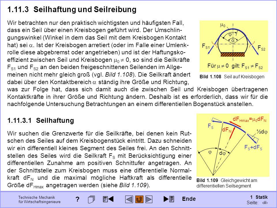 Technische Mechanik für Wirtschaftsingenieure 1 Statik Seite: 156 Wir betrachten nur den praktisch wichtigsten und häufigsten Fall, dass ein Seil über einen Kreisbogen geführt wird.
