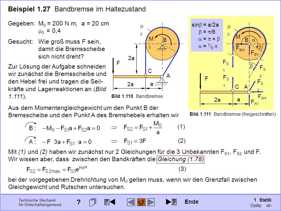 Technische Mechanik für Wirtschaftsingenieure 1 Statik Seite: 159 Mit (1) und (2) haben wir zunächst nur 2 Gleichungen für die 3 Unbekannten F S1, F S2 und F.
