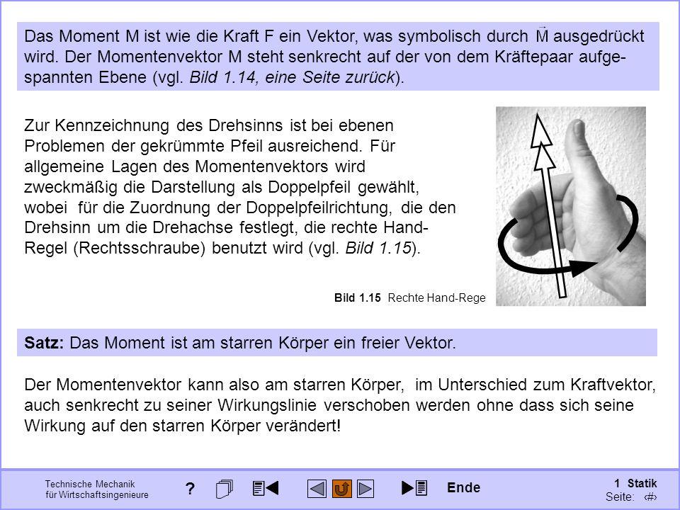 Technische Mechanik für Wirtschaftsingenieure 1 Statik Seite: 39 Das Moment M ist wie die Kraft F ein Vektor, was symbolisch durch ausgedrückt wird.