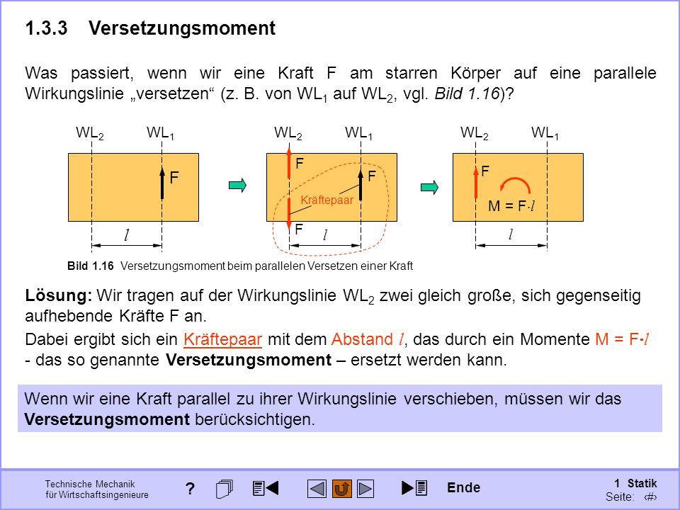 """Technische Mechanik für Wirtschaftsingenieure 1 Statik Seite: 40 Was passiert, wenn wir eine Kraft F am starren Körper auf eine parallele Wirkungslinie """"versetzen (z."""
