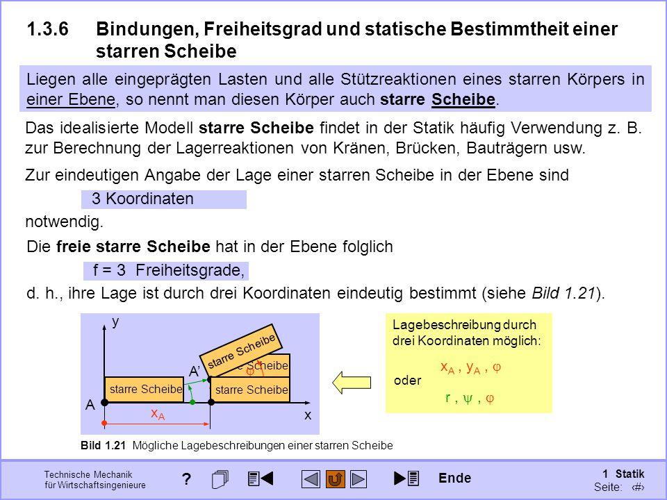 Technische Mechanik für Wirtschaftsingenieure 1 Statik Seite: 46 Zur eindeutigen Angabe der Lage einer starren Scheibe in der Ebene sind 3 Koordinaten notwendig.