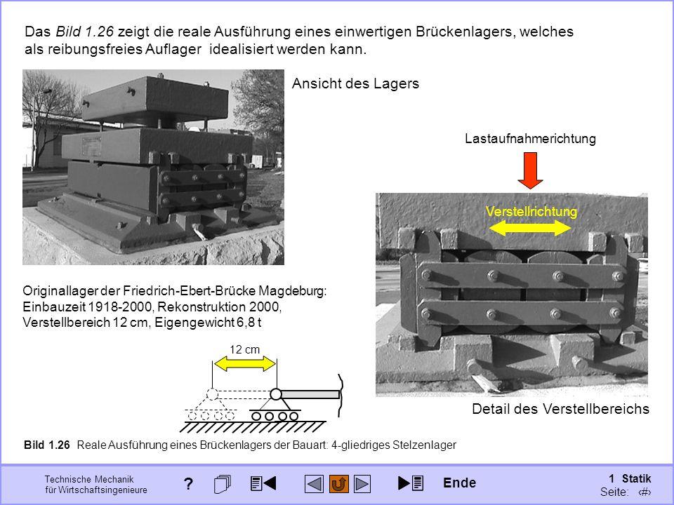 Technische Mechanik für Wirtschaftsingenieure 1 Statik Seite: 52 Das Bild 1.26 zeigt die reale Ausführung eines einwertigen Brückenlagers, welches als reibungsfreies Auflager idealisiert werden kann.
