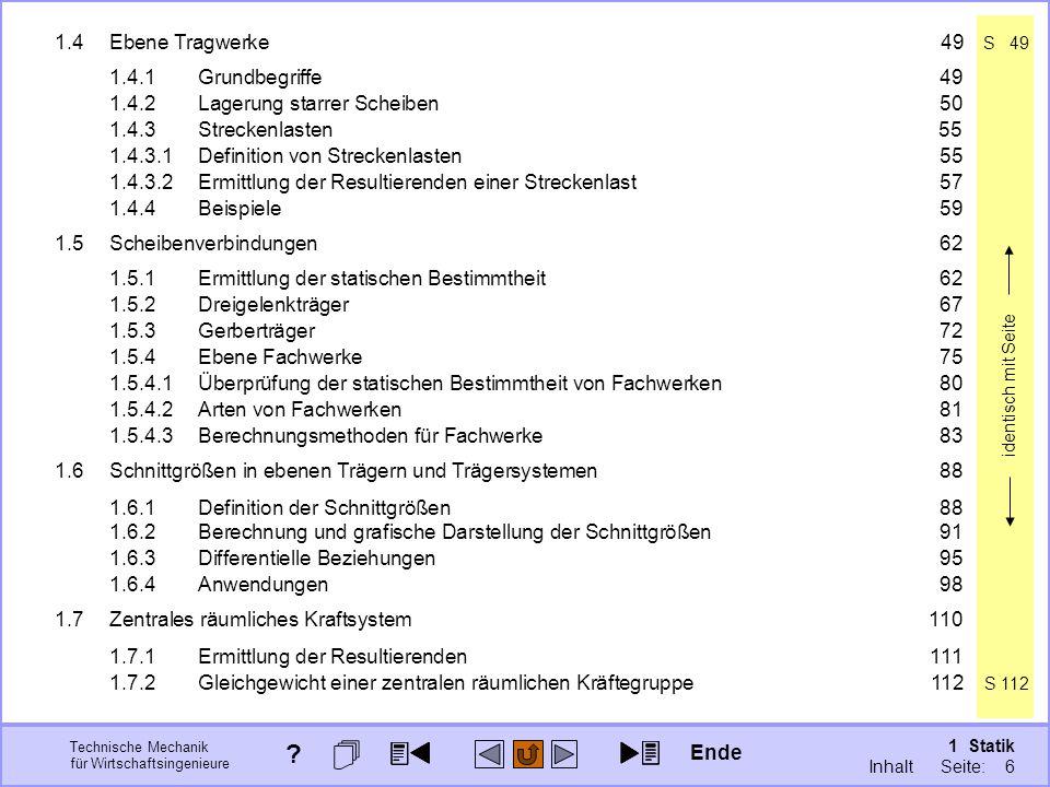 Technische Mechanik für Wirtschaftsingenieure 1 Statik Seite: 6 identisch mit Seite 1.4Ebene Tragwerke49 S 49 1.4.1Grundbegriffe49 1.4.2Lagerung starrer Scheiben50 1.4.3Streckenlasten55 1.4.3.1Definition von Streckenlasten55 1.4.3.2Ermittlung der Resultierenden einer Streckenlast57 1.4.4Beispiele59 1.5Scheibenverbindungen62 1.5.1Ermittlung der statischen Bestimmtheit62 1.5.2Dreigelenkträger67 1.5.3Gerberträger 72 1.5.4Ebene Fachwerke75 1.5.4.1Überprüfung der statischen Bestimmtheit von Fachwerken80 1.5.4.2Arten von Fachwerken81 1.5.4.3Berechnungsmethoden für Fachwerke83 1.6Schnittgrößen in ebenen Trägern und Trägersystemen88 1.6.1Definition der Schnittgrößen88 1.6.2Berechnung und grafische Darstellung der Schnittgrößen91 1.6.3Differentielle Beziehungen95 1.6.4Anwendungen98 1.7Zentrales räumliches Kraftsystem110 1.7.1Ermittlung der Resultierenden111 1.7.2Gleichgewicht einer zentralen räumlichen Kräftegruppe112 S 112 Ende .
