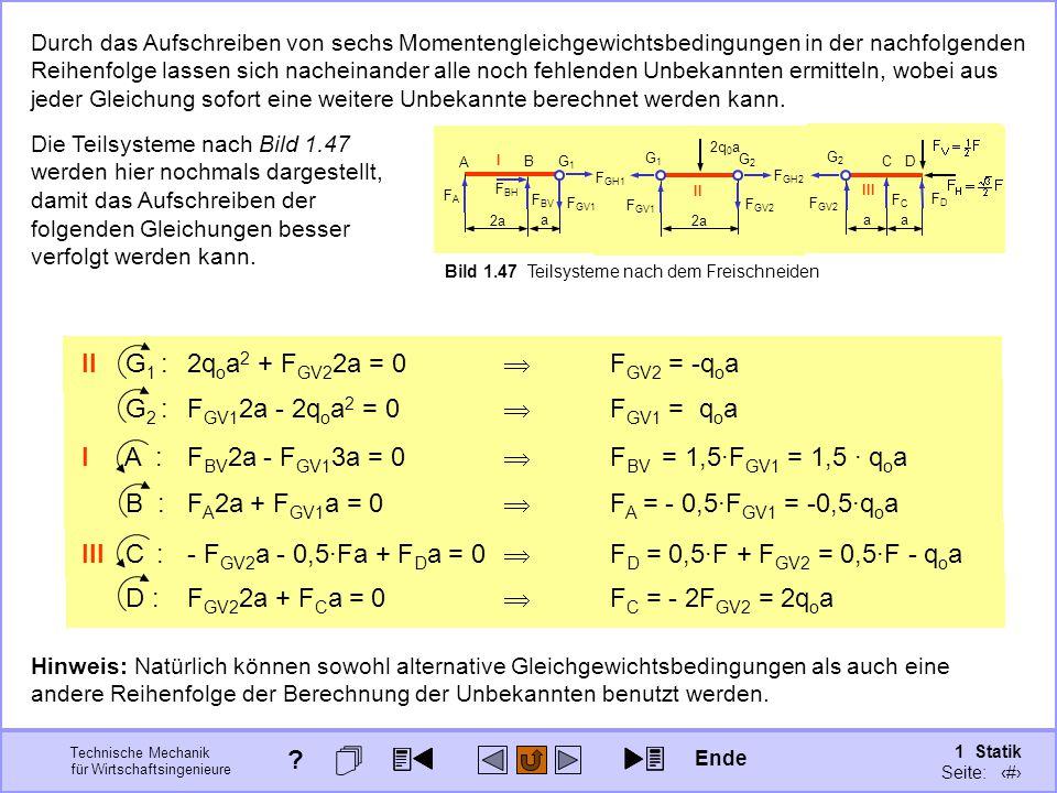 Technische Mechanik für Wirtschaftsingenieure 1 Statik Seite: 74 Durch das Aufschreiben von sechs Momentengleichgewichtsbedingungen in der nachfolgenden Reihenfolge lassen sich nacheinander alle noch fehlenden Unbekannten ermitteln, wobei aus jeder Gleichung sofort eine weitere Unbekannte berechnet werden kann.