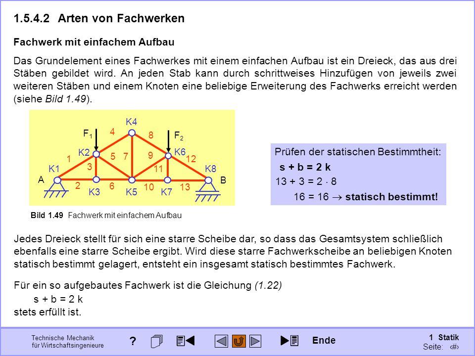 Technische Mechanik für Wirtschaftsingenieure 1 Statik Seite: 81 Das Grundelement eines Fachwerkes mit einem einfachen Aufbau ist ein Dreieck, das aus drei Stäben gebildet wird.