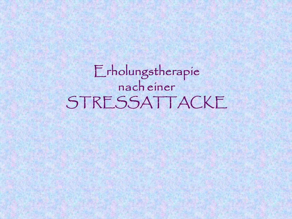Erholungstherapie nach einer STRESSATTACKE
