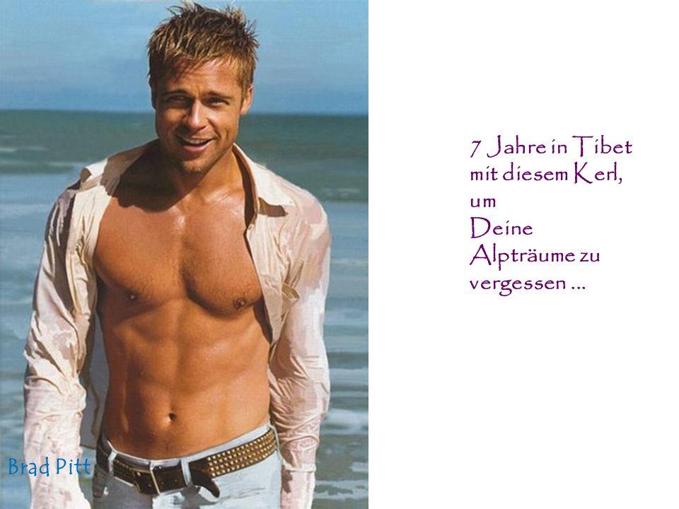 7 Jahre in Tibet mit diesem Kerl, um Deine Alpträume zu vergessen... Brad Pitt