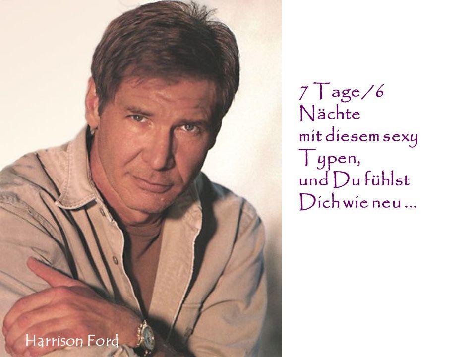 7 Tage /6 Nächte mit diesem sexy Typen, und Du fühlst Dich wie neu... Harrison Ford