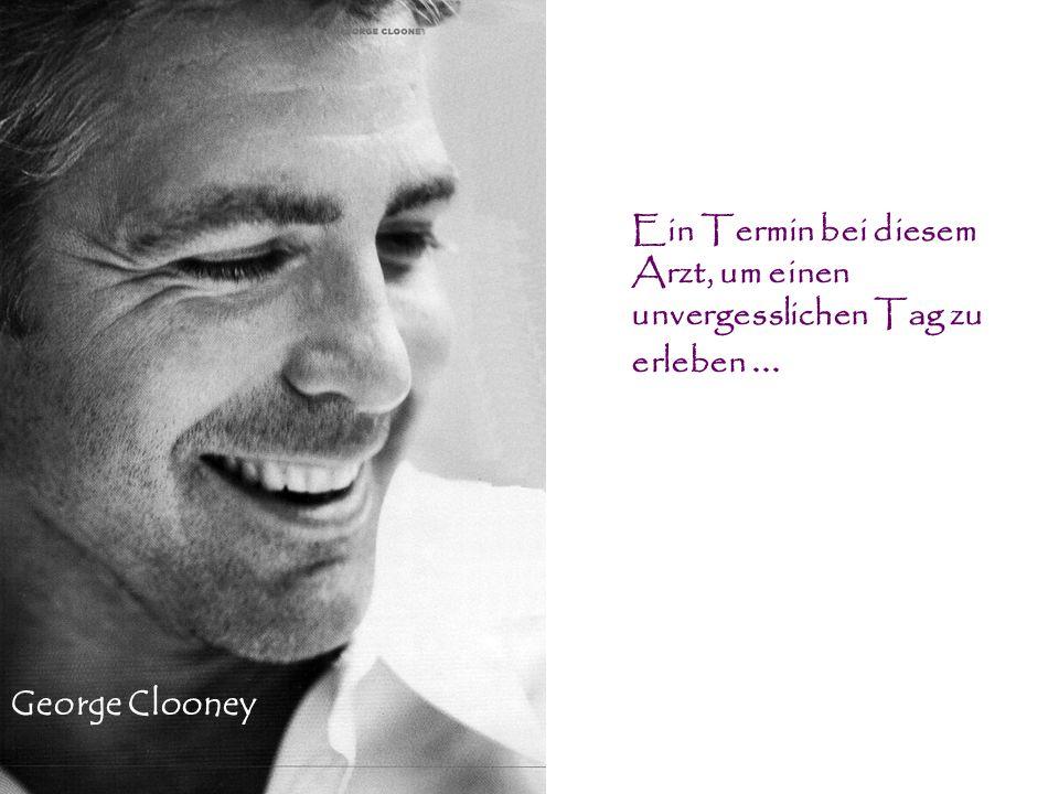 George Clooney Ein Termin bei diesem Arzt, um einen unvergesslichen Tag zu erleben...