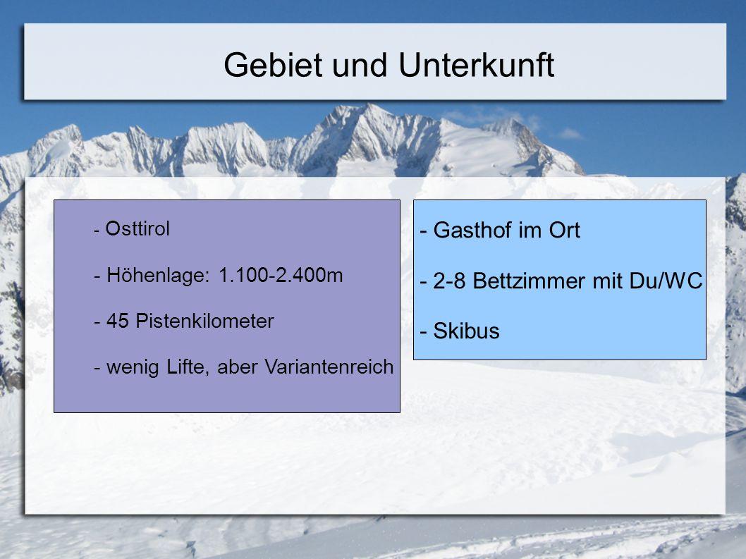 Gebiet und Unterkunft - Osttirol - Höhenlage: 1.100-2.400m - 45 Pistenkilometer - wenig Lifte, aber Variantenreich - Gasthof im Ort - 2-8 Bettzimmer mit Du/WC - Skibus