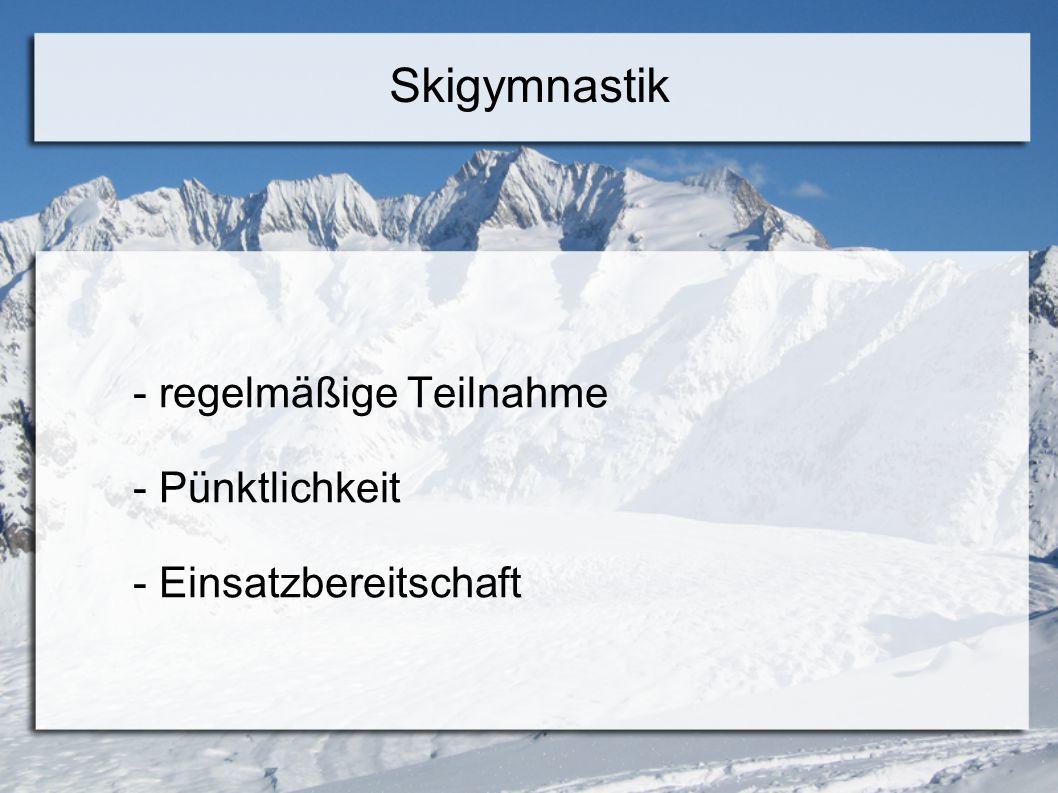 - regelmäßige Teilnahme - Pünktlichkeit - Einsatzbereitschaft Skigymnastik