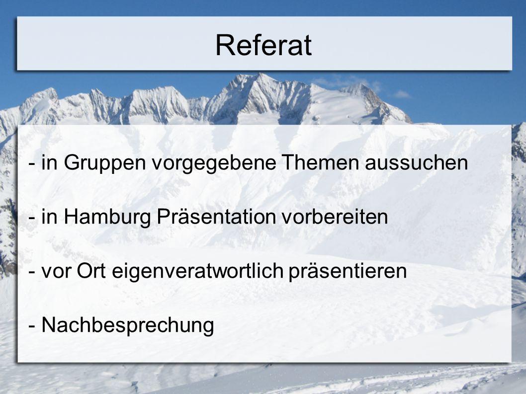 Referat - in Gruppen vorgegebene Themen aussuchen - in Hamburg Präsentation vorbereiten - vor Ort eigenveratwortlich präsentieren - Nachbesprechung