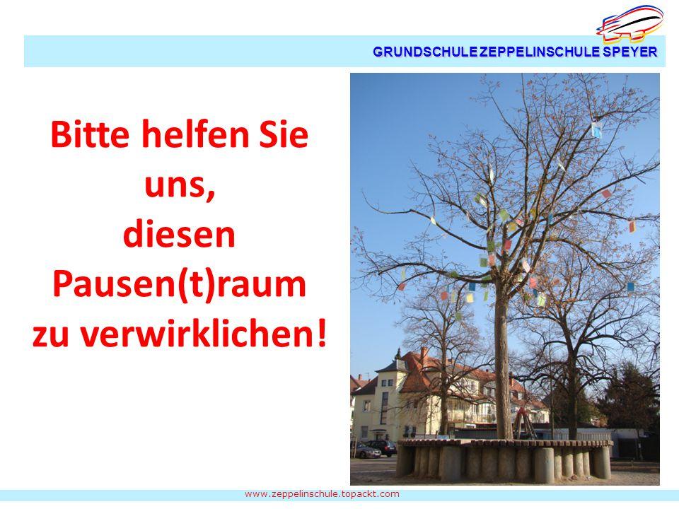 www.zeppelinschule.topackt.com GRUNDSCHULE ZEPPELINSCHULE SPEYER Bitte helfen Sie uns, diesen Pausen(t)raum zu verwirklichen!