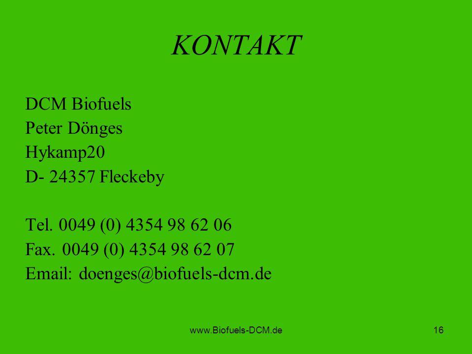 www.Biofuels-DCM.de16 KONTAKT DCM Biofuels Peter Dönges Hykamp20 D- 24357 Fleckeby Tel. 0049 (0) 4354 98 62 06 Fax. 0049 (0) 4354 98 62 07 Email: doen