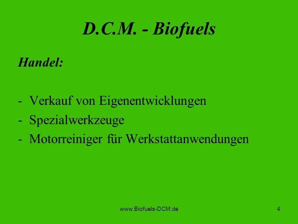 www.Biofuels-DCM.de4 D.C.M. - Biofuels Handel: -Verkauf von Eigenentwicklungen -Spezialwerkzeuge -Motorreiniger für Werkstattanwendungen