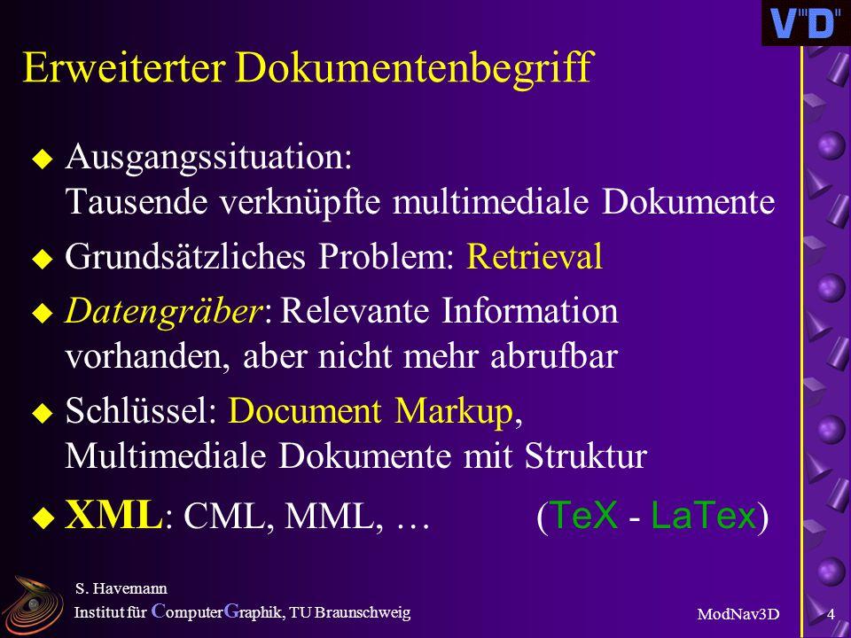 Institut für C omputer G raphik, TU Braunschweig ModNav3D S. Havemann 3 V 3 D 2 Phase I- Ein Überblick u Grafik: Effiziente Polygonmodelle, ModNav3D,