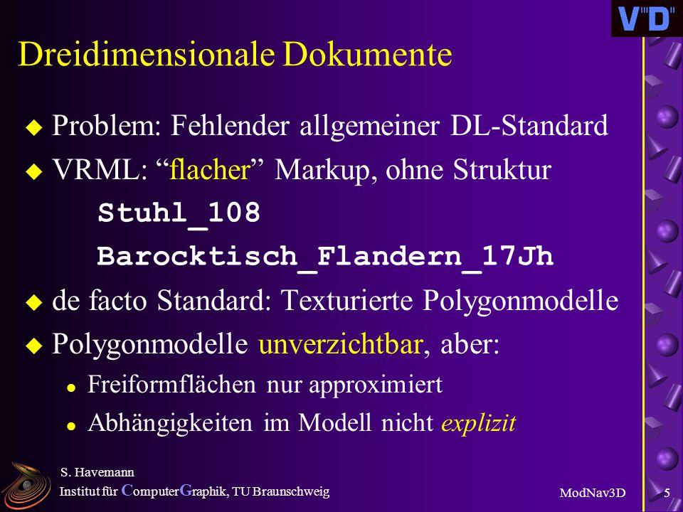 Institut für C omputer G raphik, TU Braunschweig ModNav3D S. Havemann 4 Erweiterter Dokumentenbegriff u Ausgangssituation: Tausende verknüpfte multime