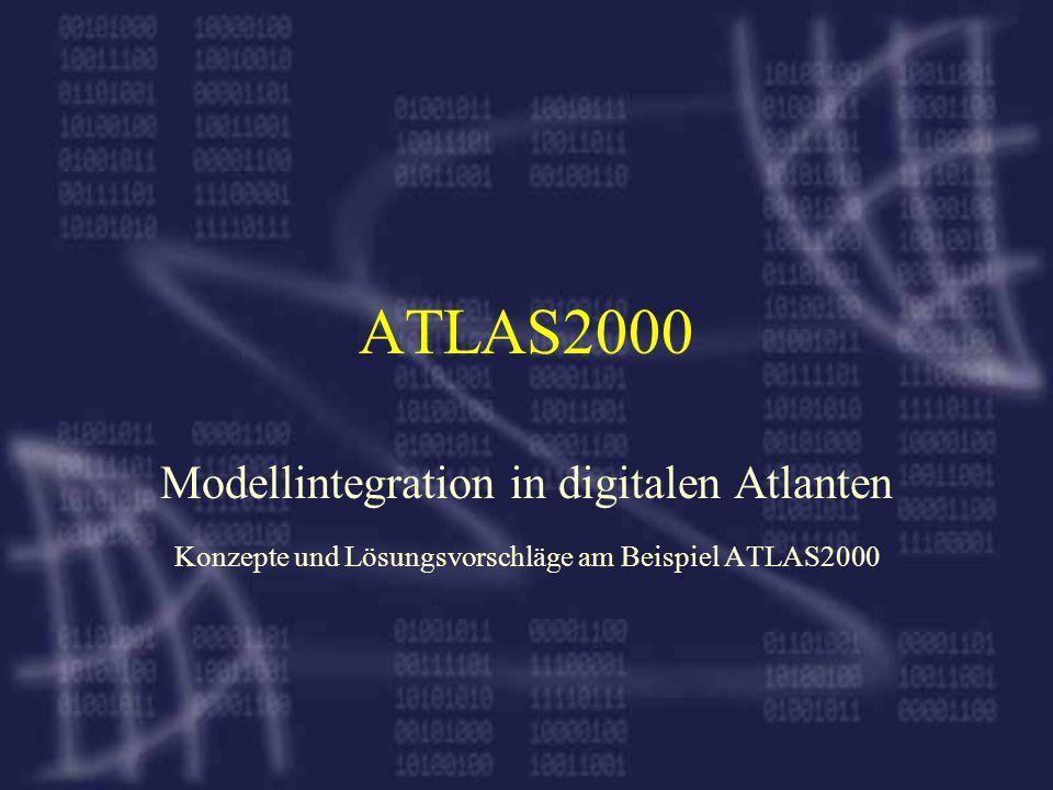 ATLAS2000 Modellintegration in digitalen Atlanten Konzepte und Lösungsvorschläge am Beispiel ATLAS2000