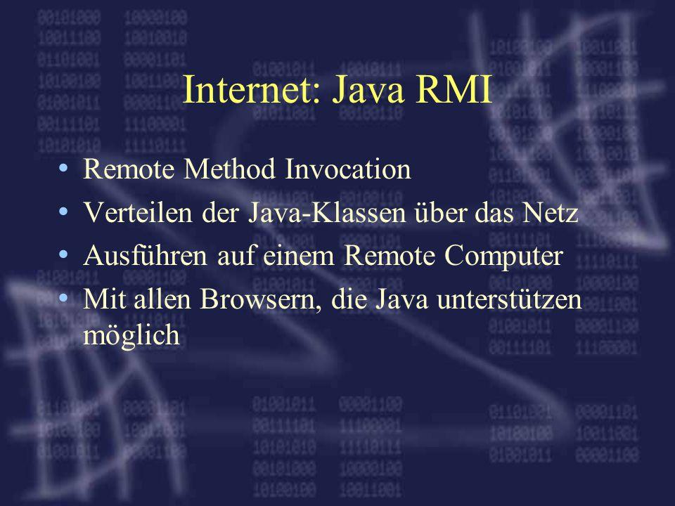 Internet: Java RMI Remote Method Invocation Verteilen der Java-Klassen über das Netz Ausführen auf einem Remote Computer Mit allen Browsern, die Java unterstützen möglich