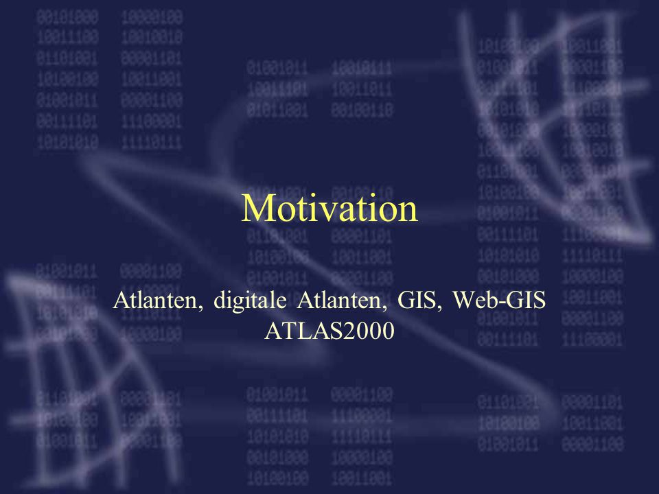 Motivation Atlanten, digitale Atlanten, GIS, Web-GIS ATLAS2000