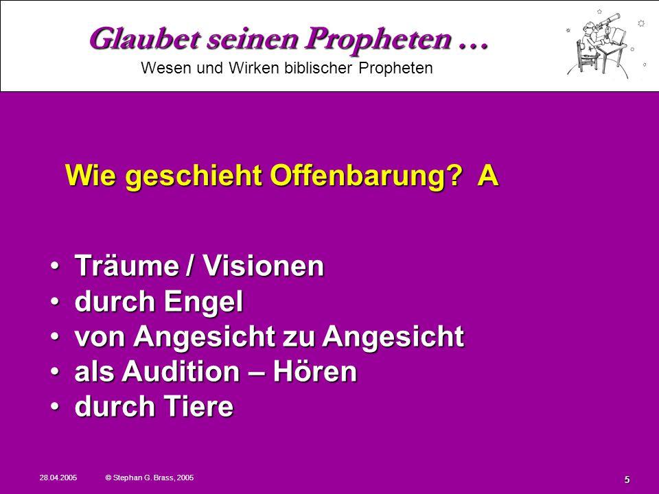 Glaubet seinen Propheten … Wesen und Wirken biblischer Propheten 28.04.2005 © Stephan G. Brass, 2005 5 Träume / VisionenTräume / Visionen durch Engeld