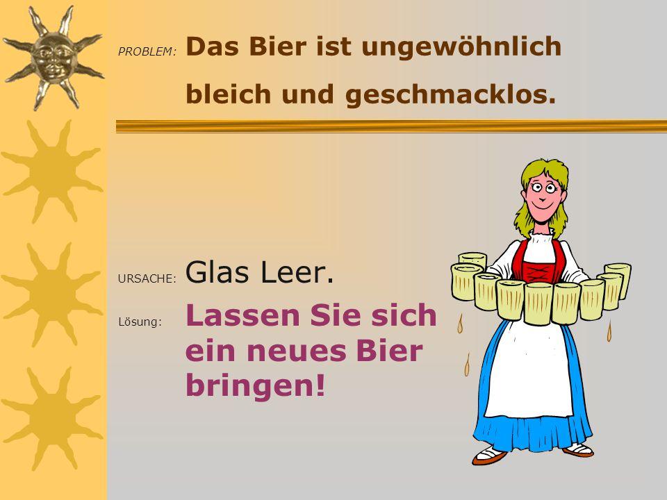 Probleme mit Bier... Probleme mit Bier und wie man sie löst!