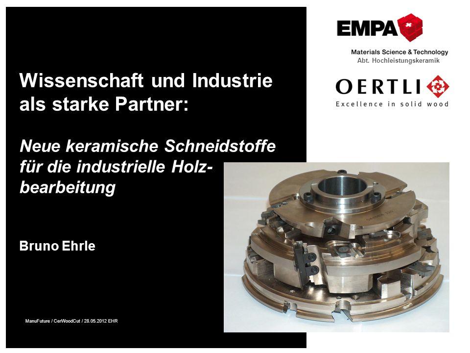 ManuFuture / CerWoodCut / 28.05.2012 EHR Wissenschaft und Industrie als starke Partner: Neue keramische Schneidstoffe für die industrielle Holz- bearb