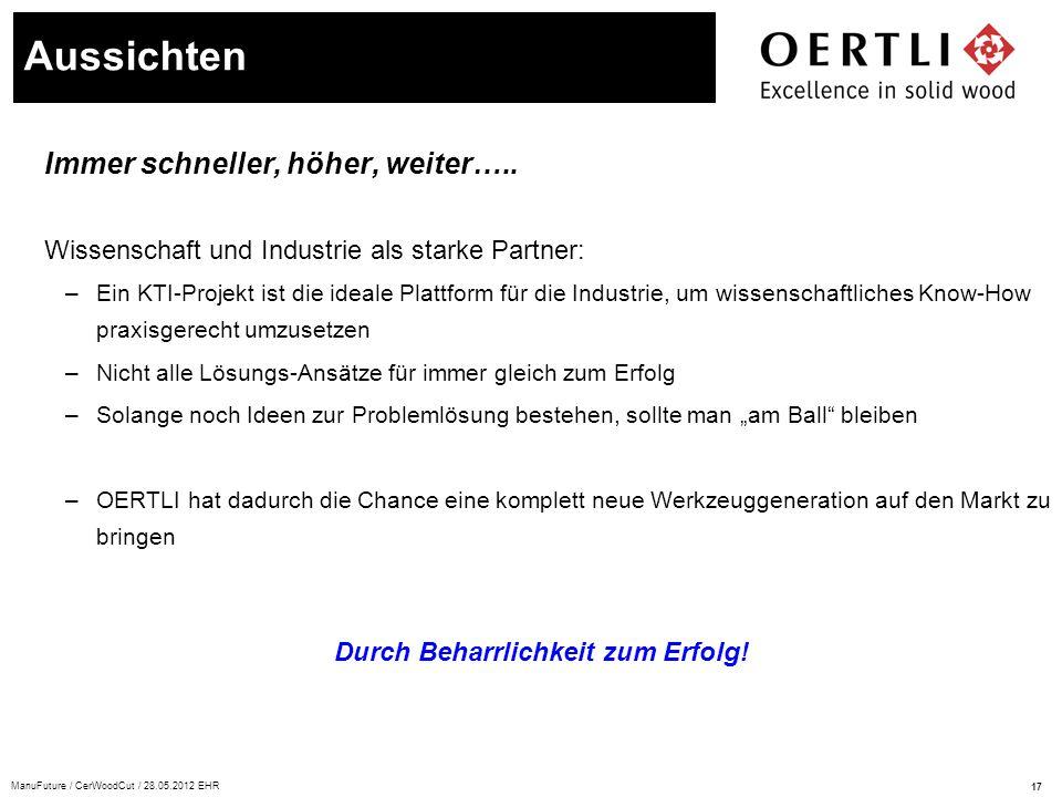 17 ManuFuture / CerWoodCut / 28.05.2012 EHR Immer schneller, höher, weiter….. Wissenschaft und Industrie als starke Partner: –Ein KTI-Projekt ist die