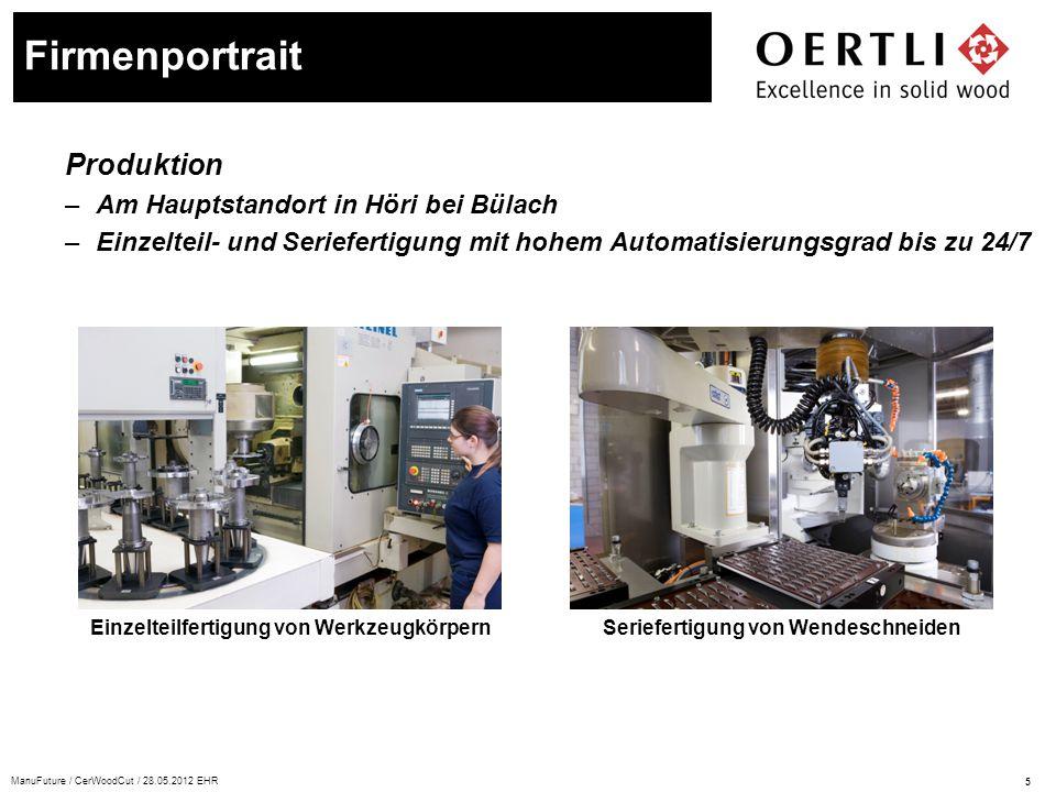 5 ManuFuture / CerWoodCut / 28.05.2012 EHR Produktion –Am Hauptstandort in Höri bei Bülach –Einzelteil- und Seriefertigung mit hohem Automatisierungsg
