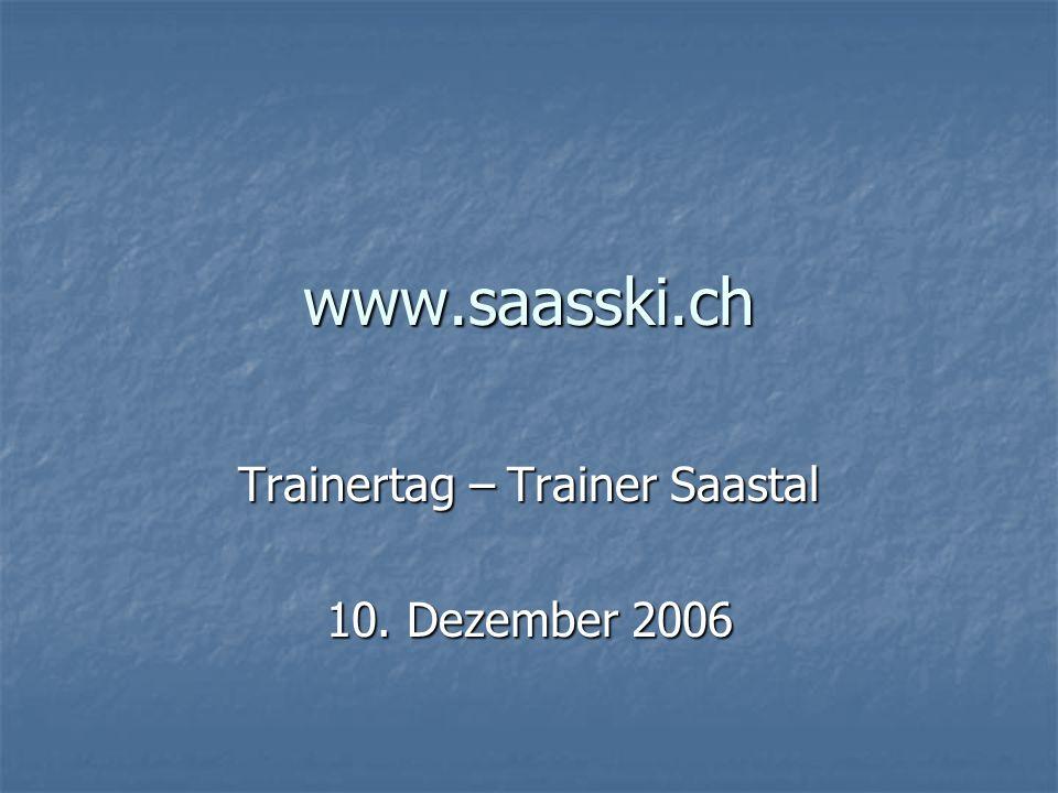 www.saasski.ch Trainertag – Trainer Saastal 10. Dezember 2006