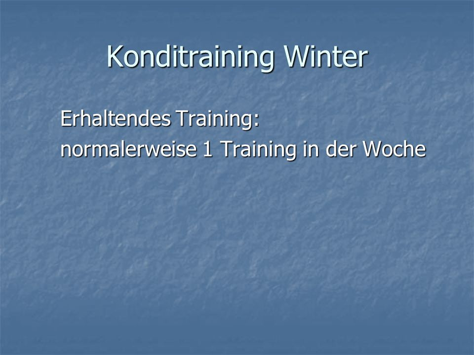 Konditraining Winter Erhaltendes Training: normalerweise 1 Training in der Woche