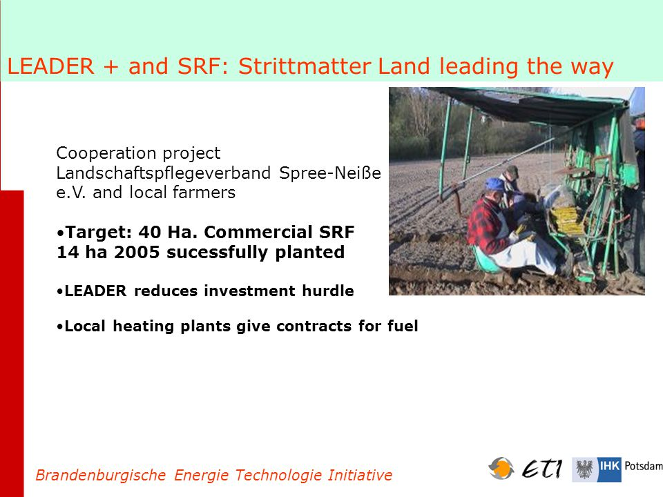LEADER + and SRF: Strittmatter Land leading the way Brandenburgische Energie Technologie Initiative Cooperation project Landschaftspflegeverband Spree-Neiße e.V.