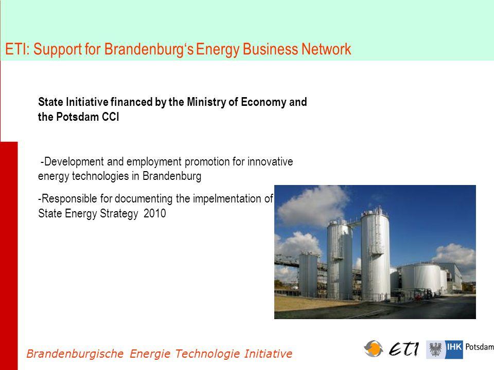 ETI: Implementing the State Energy Strategy 2010 Brandenburgische Energie Technologie Initiative ETI-Advisory BoardEnergy Strategy Board ETI-Stakeholder Groups Energy Strategy 2010 Energy Network in Brandenburg