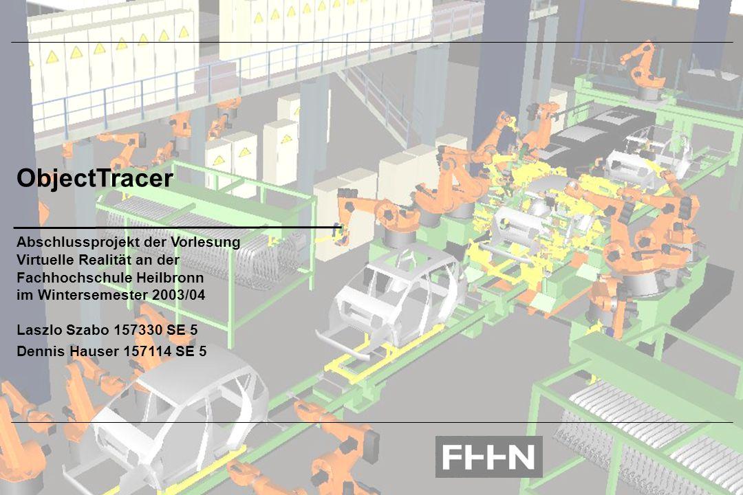 Autoren Folie 1 ObjectTracer Abschlussprojekt der Vorlesung Virtuelle Realität an der Fachhochschule Heilbronn im Wintersemester 2003/04 Laszlo Szabo 157330 SE 5 Dennis Hauser 157114 SE 5