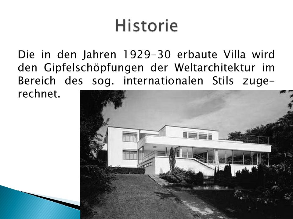 Die in den Jahren 1929-30 erbaute Villa wird den Gipfelschöpfungen der Weltarchitektur im Bereich des sog. internationalen Stils zuge- rechnet.