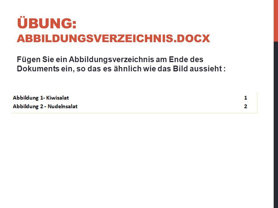 ÜBUNG: ABBILDUNGSVERZEICHNIS.DOCX Fügen Sie ein Abbildungsverzeichnis am Ende des Dokuments ein, so das es ähnlich wie das Bild aussieht :