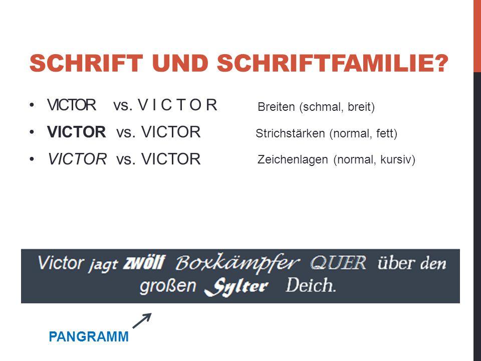 SCHRIFT UND SCHRIFTFAMILIE? VICTOR vs. VICTOR PANGRAMM Breiten (schmal, breit) Strichstärken (normal, fett) Zeichenlagen (normal, kursiv)
