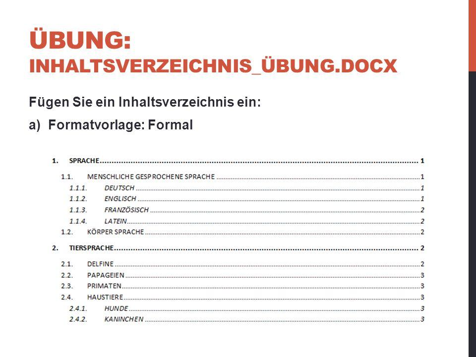 ÜBUNG: INHALTSVERZEICHNIS_ÜBUNG.DOCX Fügen Sie ein Inhaltsverzeichnis ein: a) Formatvorlage: Formal