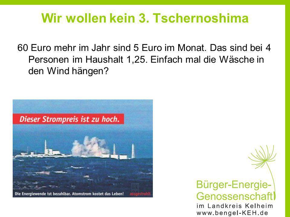 Wir wollen kein 3. Tschernoshima 60 Euro mehr im Jahr sind 5 Euro im Monat. Das sind bei 4 Personen im Haushalt 1,25. Einfach mal die Wäsche in den Wi