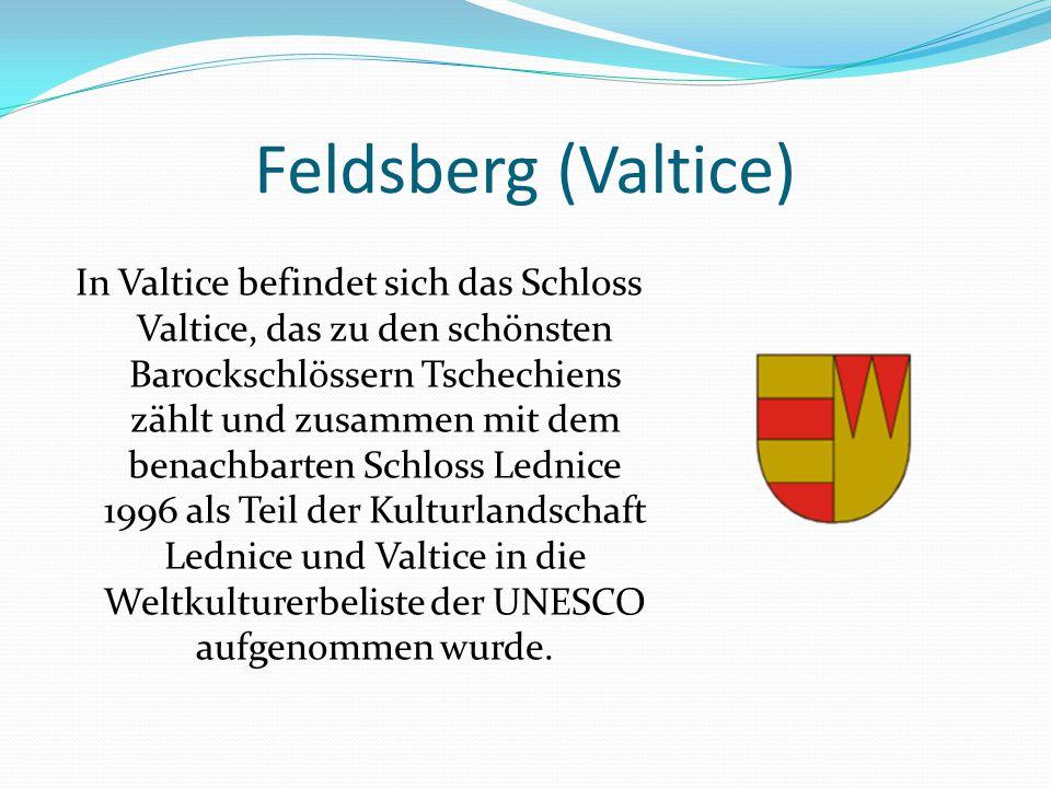 Feldsberg (Valtice) In Valtice befindet sich das Schloss Valtice, das zu den schönsten Barockschlössern Tschechiens zählt und zusammen mit dem benachbarten Schloss Lednice 1996 als Teil der Kulturlandschaft Lednice und Valtice in die Weltkulturerbeliste der UNESCO aufgenommen wurde.