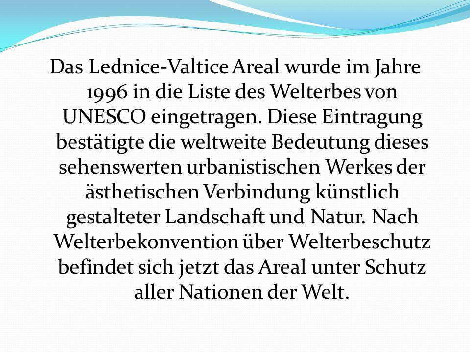 Das Lednice-Valtice Areal wurde im Jahre 1996 in die Liste des Welterbes von UNESCO eingetragen.
