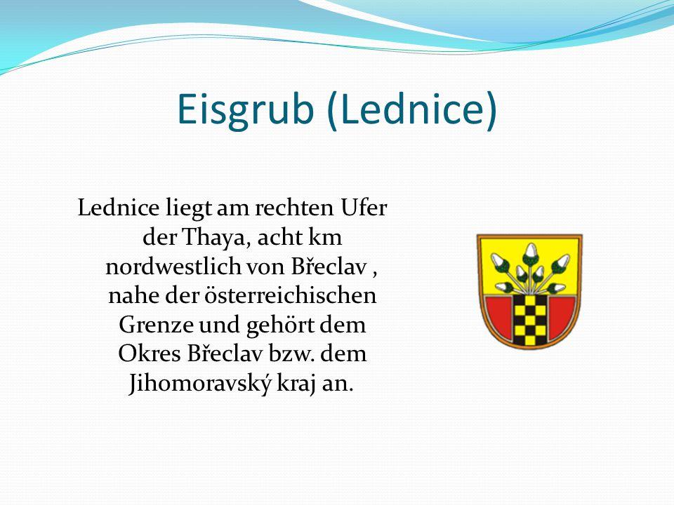 Eisgrub (Lednice) Lednice liegt am rechten Ufer der Thaya, acht km nordwestlich von Břeclav, nahe der österreichischen Grenze und gehört dem Okres Břeclav bzw.