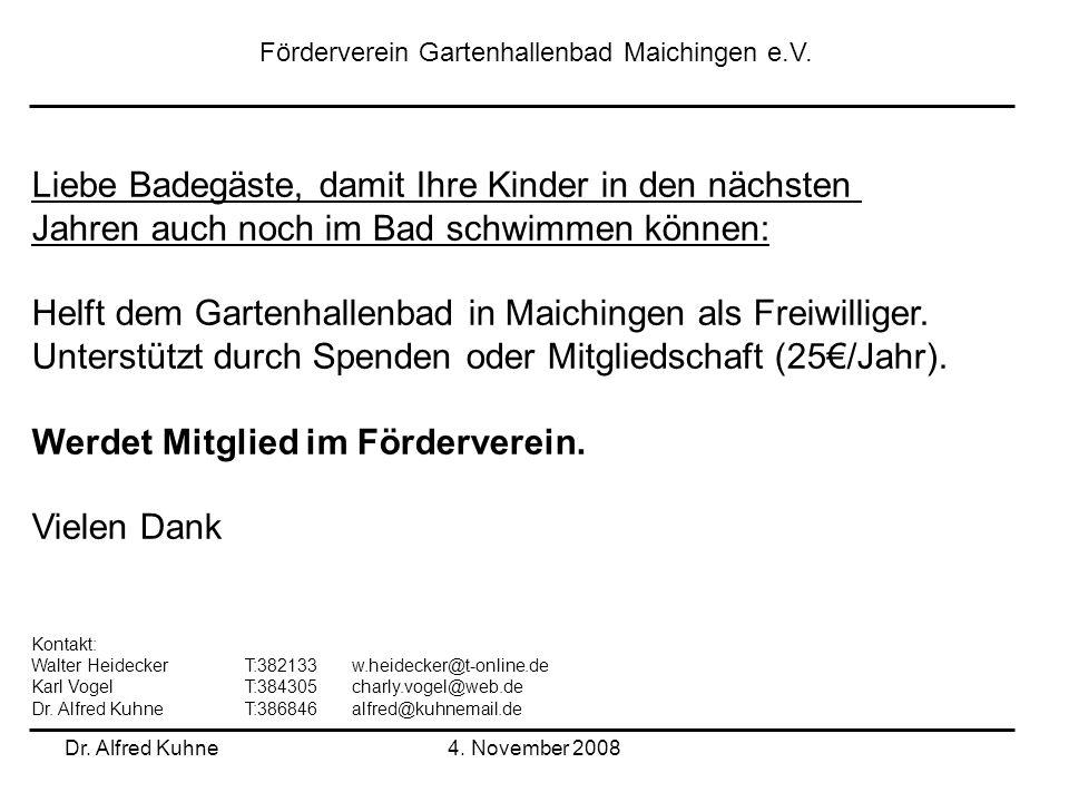 Dr. Alfred Kuhne4. November 2008 Förderverein Gartenhallenbad Maichingen e.V. Liebe Badegäste, damit Ihre Kinder in den nächsten Jahren auch noch im B