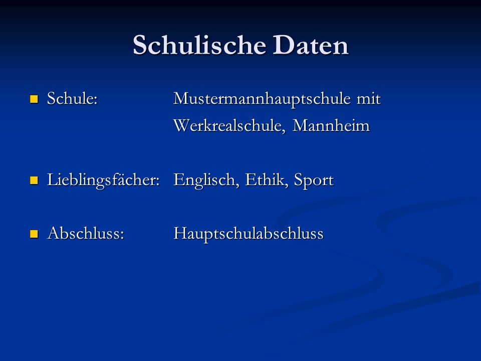 Schulische Daten Schule:Mustermannhauptschule mit Schule:Mustermannhauptschule mit Werkrealschule, Mannheim Lieblingsfächer: Englisch, Ethik, Sport Li