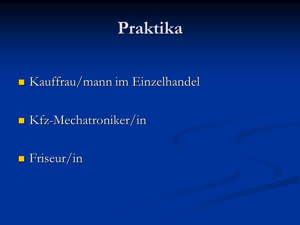 Praktika Kauffrau/mann im Einzelhandel Kauffrau/mann im Einzelhandel Kfz-Mechatroniker/in Kfz-Mechatroniker/in Friseur/in Friseur/in