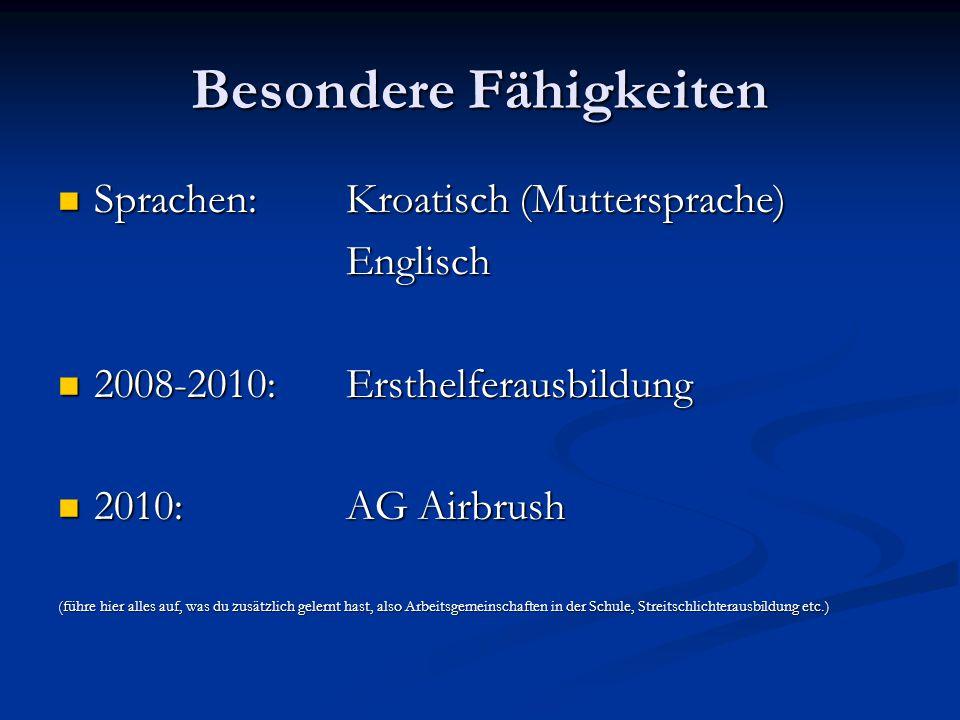 Besondere Fähigkeiten Sprachen:Kroatisch (Muttersprache) Sprachen:Kroatisch (Muttersprache)Englisch 2008-2010:Ersthelferausbildung 2008-2010:Ersthelfe