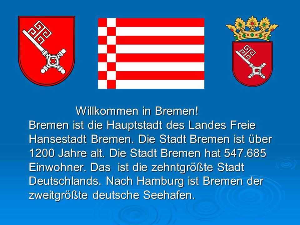 Willkommen in Bremen.Bremen ist die Hauptstadt des Landes Freie Hansestadt Bremen.